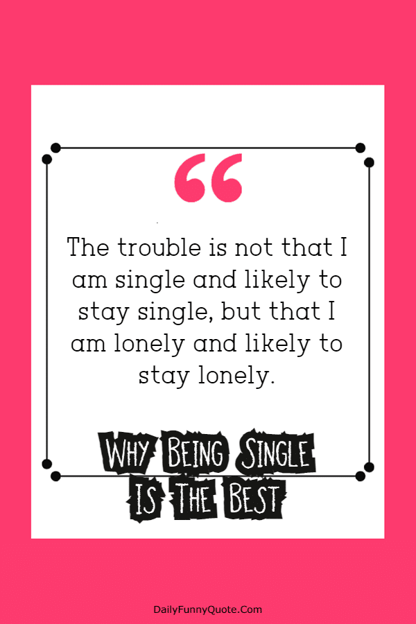 140 Being Single Quotes Why Being Single Is The Best Quotations for Happily Single People | Single quotes, Funny quotes about life, Being there  for someone quotes