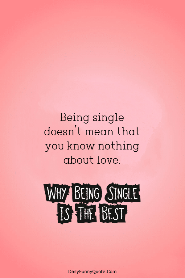 140 Being Single Quotes Why Being Single Is The Best Quotations for Happily Single People 2