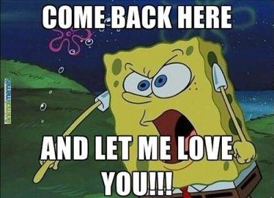"""40 Cute Funny Love Memes Images to Your Love Funny Love Memes Images - """"Come back here and let me love you!!!"""""""