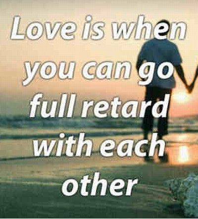 """40 Cute Funny Love Memes Images to Your Love Funny Memes about Love - """"Love is when you can go full retard with each other."""""""