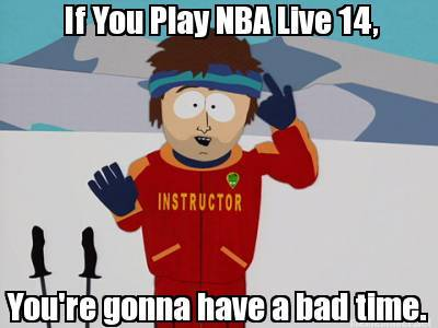 """45 Funny NBA Memes Funny NBA 2k Memes """"If you play NBA live 14, you're gonna have a bad time."""""""