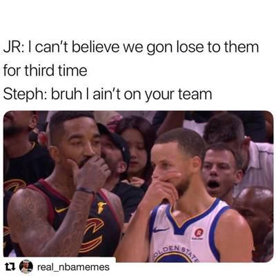 """45 Funny NBA Best Funny NBA Memes """"JR: I can't believe we gon lose to them for third time Steph: Bruh I ain't on your team."""""""