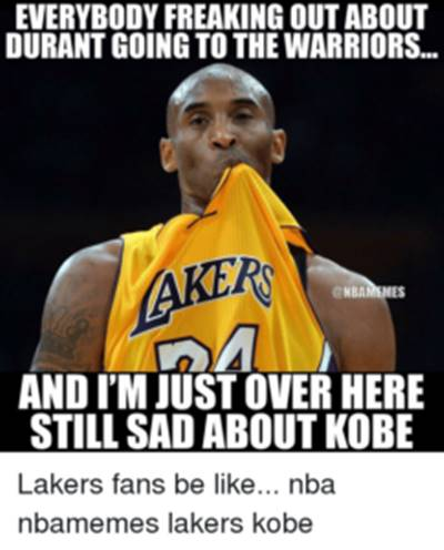 """45 Funny Pun for Laugh Funny NBA Memes About Life """"Everybody freaking out about Durant going to the warriors… And I'm just over here still sad about Kobe."""""""