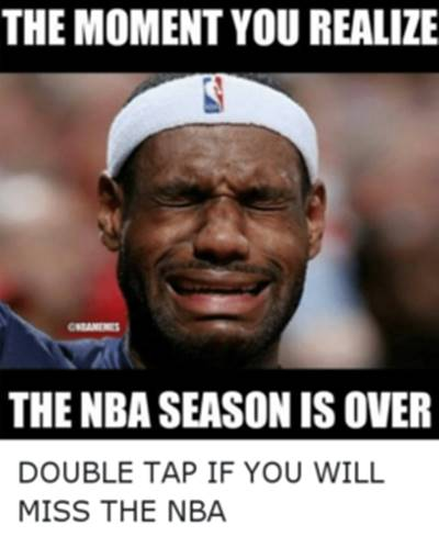 """45 Funny NBA Memes Funny Pun for Laugh NBA finals memes """"The moment you realize the NBA season is over."""""""