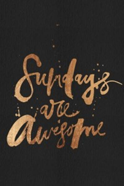 Best Sunday Blessings Quote - Sundays are awesome.