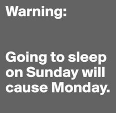 Sunday Night Quotes images - Warning: Going to sleep on Sunday will cause Monday.
