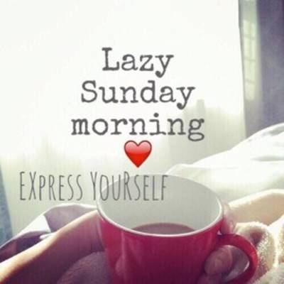 Quotes about Sunday Images - Lazy Sunday morning express yourself.
