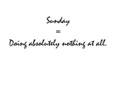 Sunday Hilarious Quotes Images - Sunday = Daily absolutely nothing at all.