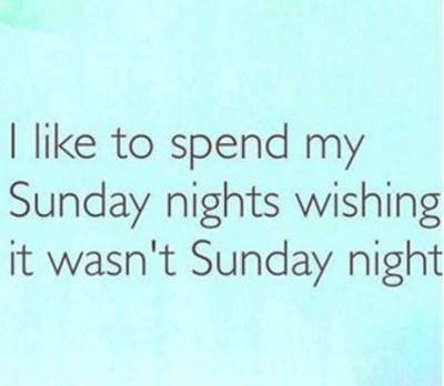 Cute Sunday Quotes Images HD - I like to spend my Sunday nights wishing it wasn't Sunday night.