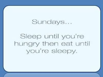 Funny Sunday Quotes with Images Funny memes - Sunday... Sleep until you're hungry then eat until you're sleepy.