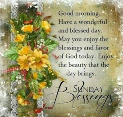 Happy and Funny Sunday Quotes Images - Good morning Have a wonderful and blessed day. May you enjoy the blessings and favor God today. Enjoy the beauty that the day brings. Sunday Blessings.