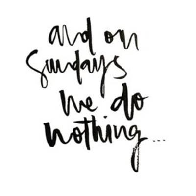 Awsome Sunday quotes images - And on Sundays we do nothing.