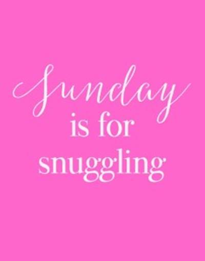 Sunday Blessing Quotes Pictures - Sunday is for snuggling.