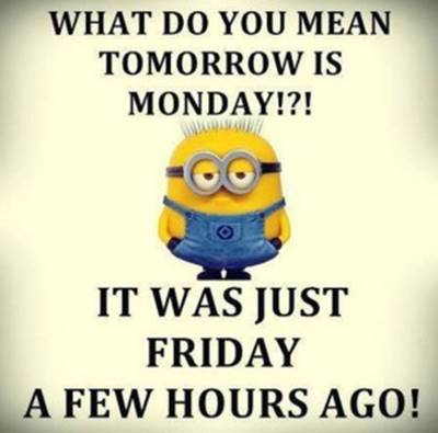 Beautiful Sunday Quotes Images - What do you mean tomorrow is Monday! It was just Friday a few hours ago