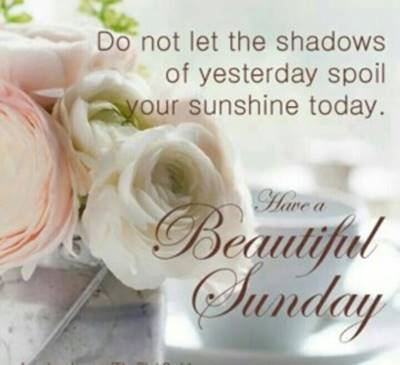 Relaxing Sunday Quotes Images - Do not let the shadows of yesterday spoil your sunshine today.