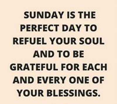 Sunday Morning Picture Quotes - Sunday is the perfect day to refuel your soul and to be grateful for each and every one of your blessings.