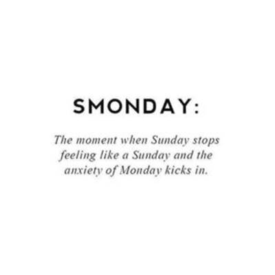 funny sunday quotes with images - Smonday: The moment when Sunday stops feeling like a Sunday and the anxiety of Monday kicks in.