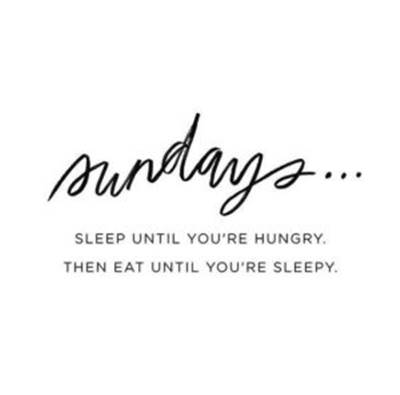 funny sunday quotes for facebook - Mondays... Sleep until you're hungry. Then eat until you're sleepy.