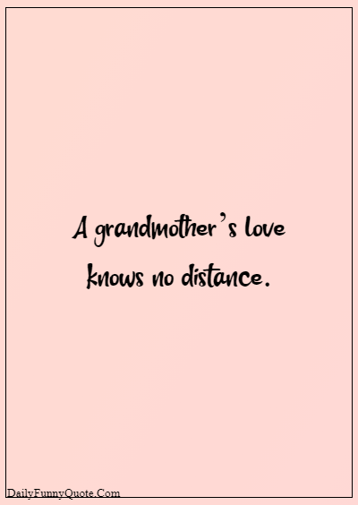 """45 grandparents quotes """"A grandmother's love knows no distance"""""""