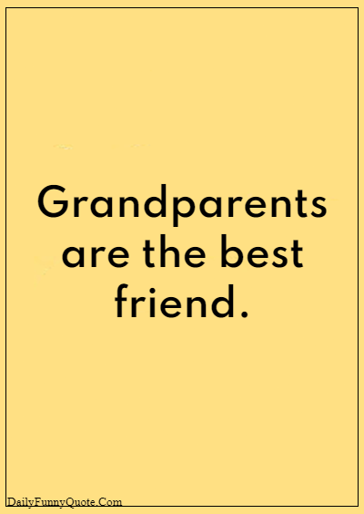 "45 grandparents quotes ""Grandparents are the best friend."""