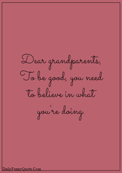 """45 grandparents quotes """"To be good, you need to believe in what you're doing."""""""