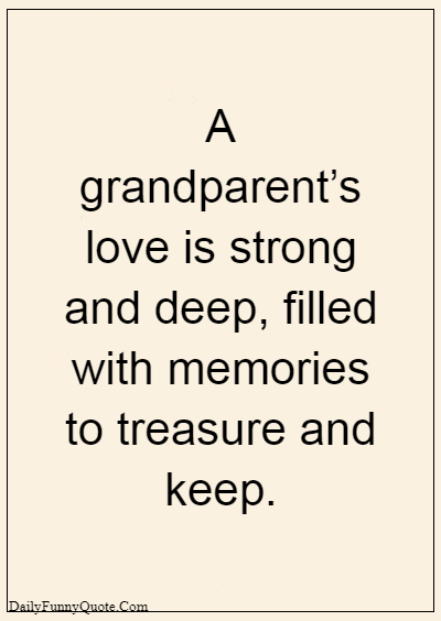 """45 grandparents quotes """"A grandparent's love is strong and deep, filled with memories to treasure and keep."""""""