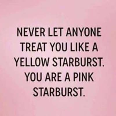 45 Single Memes To Make Your Lonely Heart Smile Most Famous Memes - Never let anyone treat you like a yellow starburst. You are a pink starburst.