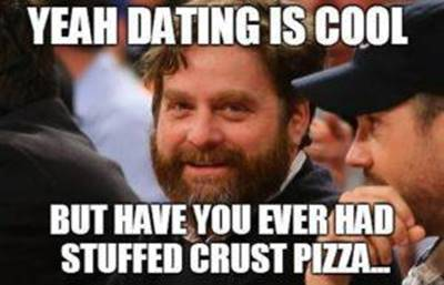 45 Single Memes To Make Your Lonely Heart Smile Single Meme Of Bob Ross - Yeah dating is cool but have you ever had stuffed crust pizza…