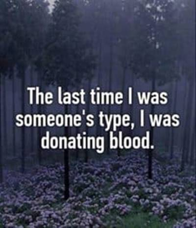 45 Single Memes To Make Your Lonely Heart Smile Greatest Of All Time Meme - The last time I was someone's type, I was donating blood.