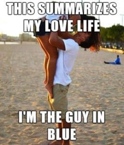 45 Single Memes To Make Your Lonely Heart Smile Singles Memes - This summarizes my love life I'm the guy in blue.