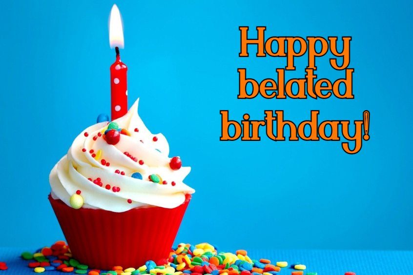 Happy Belated Birthday Wishes Messages and Greetings